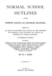 Normal School Outlines of the Common School and Advanced Branches ...