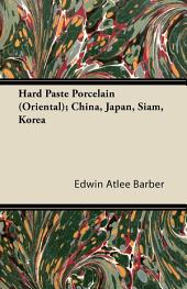 Hard Paste Porcelain (Oriental); China, Japan, Siam, Korea