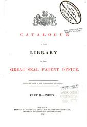 Catalogue of the library of the Great Seal Patent Office: Printed by order of the Commissioners of patents ...