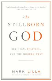 The Stillborn God: Religion, Politics, and the Modern West