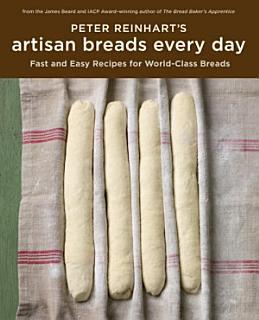 Peter Reinhart s Artisan Breads Every Day Book