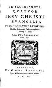 In Sacrosancta Quatuor Iesu Christi Evangelia Commentarius: Τόμος 3