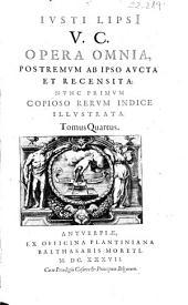 Iusti Lipsi V.C. Opera omnia, postremum ab ipso aucta et recensita ; nunc primum copioso rerum indice illustrata ; tomus quartus