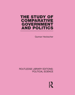 The Study of Comparative Government and Politics  Routledge Library Editions Political Science Volume 10