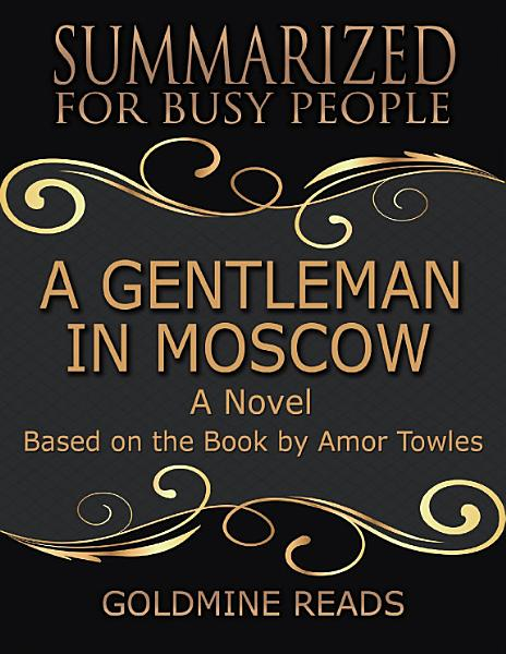 Download A Gentleman In Moscow   Summarized for Busy People  A Novel  Based on the Book by Amor Towles Book