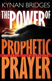 The Power of Prophetic Prayer: Release Your Destiny