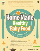 Home Made Healthy Baby Food: Masak Sehat Penuh Cinta