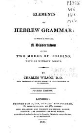 Elements of Hebrew grammar: to which is prefixed a dissertation on the two modes of reading: with or without points