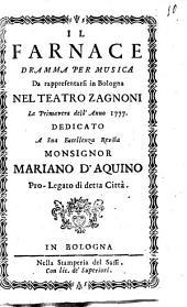 Il Farnace dramma per musica da rappresentarsi in Bologna nel Teatro Zagnoni la primavera dell'anno 1777. Dedicato a ... Mariano D'Aquino pro-legato di detta citta