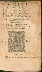 P. Ovidii Nasonis Fastorvm Libr. VI..: Tristivm Libr. V. De Ponto Libr. IIII. Dirae In Ibin. Halievticon Fragmentvm