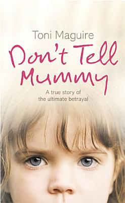 Don   t Tell Mummy  A True Story of the Ultimate Betrayal PDF