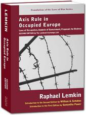 Axis Rule in Occupied Europe: Laws of Occupation, Analysis of Government, Proposals for Redress