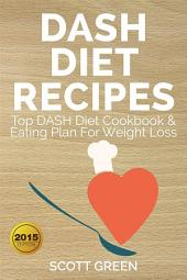 Dash Diet Recipes : Top DASH Diet Cookbook & Eating Plan For Weight Loss