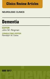 Dementia, An Issue of Neurologic Clinics, E-Book