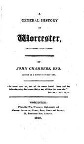 A general history of Worcester, embellished with plates