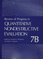 Review of Progress in Quantitative Nondestructive Evaluation: Volume 7B
