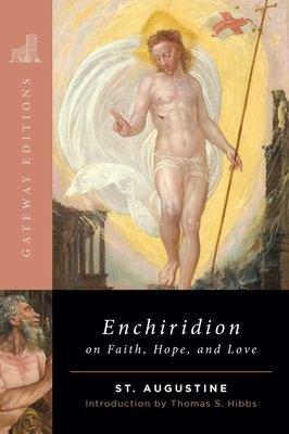 The Enchiridion on Faith  Hope and Love