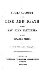 A short account of the life and death of the Rev. John Fletcher