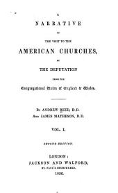 A Narrative of the Visit to the American Churches by the Deputation from the Congregational Union of England and Wales: Volume 1