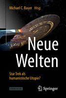 Neue Welten   Star Trek als humanistische Utopie  PDF