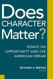 Does Character Matter?: Essays on Opportunity and the American Dream