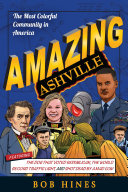 Amazing Ashville: The Most Colorful Community in America