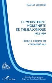 Le Mouvement moderniste de Thessalonique - 1932-1939: Tome 2 : figures du cosmopolitisme