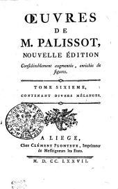 OEUVRES DE M. PALISSOT: NOUVELLE ÉDITION Considérablement augmentée, enrichie de figures. TOME SIXIEME, CONTENANT DIVERS MÊLANGES, Volume6
