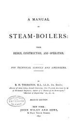 A Manual of Steam-boilers : Their Design, Construction, and Operation: For Technical Schools and Engineers