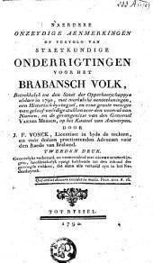 Naerdere onzeydige aenmerkingen of vervolg van staetkundige onderrigtingen voor het Brabansch volk ...
