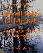 Ich will Spaß, ich fahr Rad II: Auch ein Winter am Niederrhein