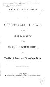Customs Laws of the Colony of the Cape of Good Hope, and Tariffs of Dock and Wharfage Dues