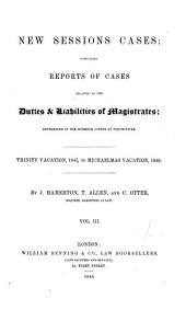 New Sessions Cases: Trinity vacation, 1847 to Michaelmas vacation, 1849