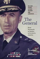The General: William Levine, Citizen Soldier and Liberator