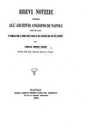 Brevi notizie intorno all'Archivio Angioino di Napoli, dopo le quali si pubblica per la prima volta parte di quei registri ora non più esistenti per C. M. R.