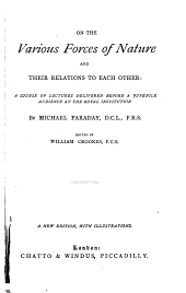 On the Various Forces of Nature and Their Relations to Each Other: A Course of Lectures Delivered Before a Juvenile Audience at the Royal Institution