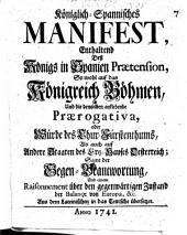 Königl. Span. Manifest enthaltend des Königs in Spanien Praetension ... auf ... Böhmen, als auch auf andere Staaten des Ertz-Hauses Oesterreich ...