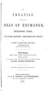 A treatise of the law of bills of exchange: promissory notes, bank-notes, bankers' cash-notes, and checks