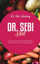 Dr  Sebi Diet  Cleanse Your Body From Diseases With Powerful Afro Vegan Recipes PDF