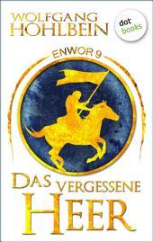 Enwor - Band 9: Das vergessene Heer: Die Bestseller-Serie