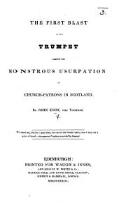 The First Blast of the Trumpet Against the Monstrous Usurpation of Church-Patrons in Scotland. By John Knox, the Younger