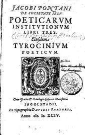 JACOBI PONTANI DE SOCIETATE IESV POETICARVM INSTITVTIONVM LIBRI TRES. Eiusdem TYROCINIVM POETICVM