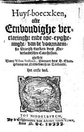 Huys-boecxken, ofte Eenvoudighe verclaringhe ende toe-eygheninghe, van de voornaemste vraegh-stucken des Nederlandtschen catechismi: Volume 1