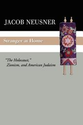 """Stranger at Home: """"The Holocaust,"""" Zionism, and American Judaism"""