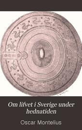 Om lifvet i Sverige under hednatiden: Tradje fullständigt omarbetade upplagen, med 162 figurer