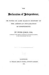 The Declaration of Independence: Or, Notes on Lord Mahon's History of the American Declaration of Independence