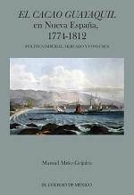 El cacao Guayaquil en nueva España, 1774-1812 (política imperial, mercado y consumo)