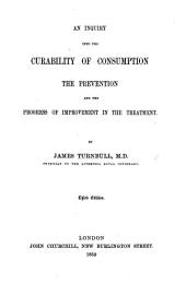 An Inquiry, how far Consumption is curable ... With cases. Second edition, enlarged