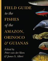 Field Guide to the Fishes of the Amazon  Orinoco  and Guianas PDF
