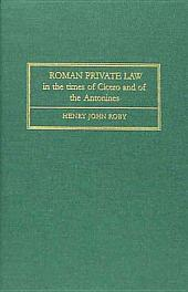 Roman Private Law in the Times of Cicero and of the Antonines: Volume 1